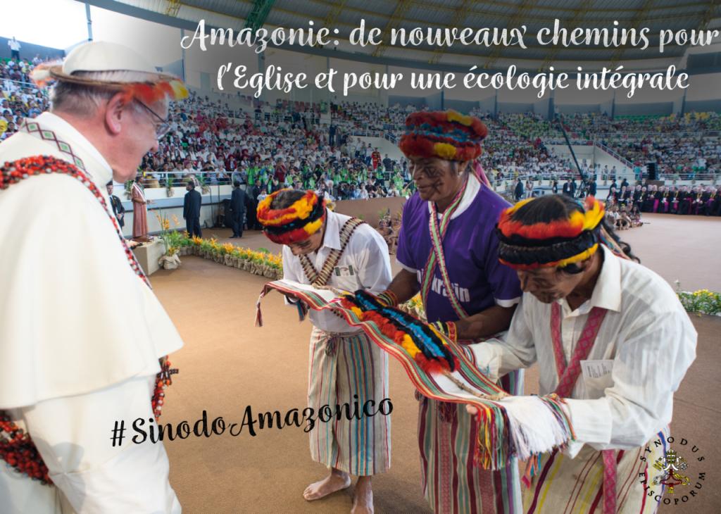 Amazonie : de nouveaux chemins pour l'Église et pour une Ecologie intégrale. Synode Amazonie