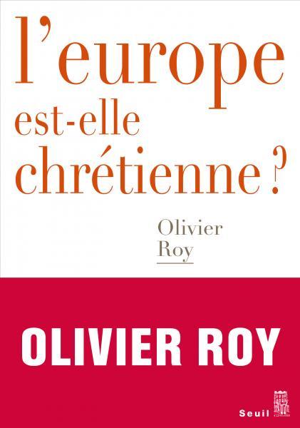 Olivier_Roy. Olivier_Roy. L'Europe est-elle chrétienne ?